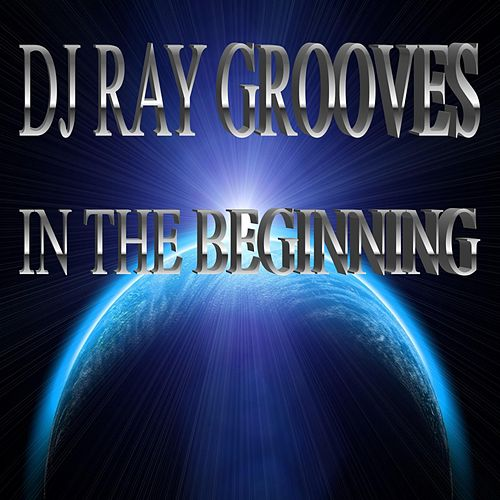 In The Beginning by DJ Ray Grooves
