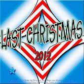 Last Christmas 2012 (Best X-Mas With Shake Up Christmas, Last Christmas, Santa Baby, Hallelujah, Wonderful Dream, Driving Home for Christmas, Power to the People and Skyfall) by Various Artists