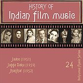 History of Indian Film Music: Jadoo (1951), Jagga Daku (1959), Jhanjhar (1952), Vol. 24 by Various Artists