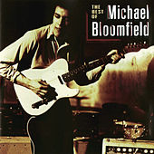 The Best of Michael Bloomfield by Mike Bloomfield