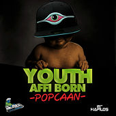 Youth Affi Born - Single by Popcaan