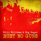 Bust No Guns (feat. Willi Williams) by Big Sugar