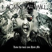 Love the Way You Hate Me by Against All Will
