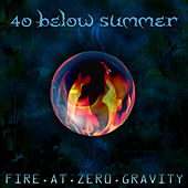Fire At Zero Gravity von 40 Below Summer