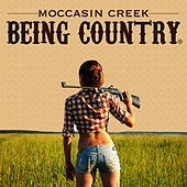 Being Country by Moccasin Creek