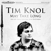 May Take Long - Single by Tim Knol