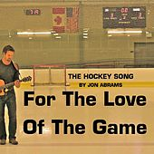 The Hockey Song - For the Love of the Game by Jon Abrams