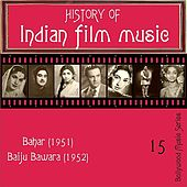 History Of  Indian Film Music [Bahar (1951), Baiju Bawara (1952) ], Volume  15 by Various Artists