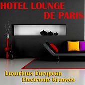Hotel Lounge De Paris - Luxurious European Electronic Grooves by Various Artists