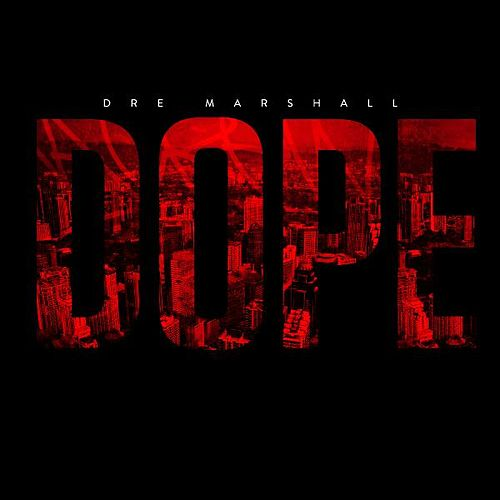 Dope by Dre Marshall