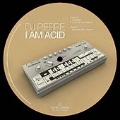I Am Acid by DJ Pierre