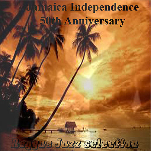 Jamaica Independence 50th Anniversary Reggae Jazz Selection by Various Artists