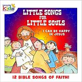 Little Songs for Little Souls: I Can Be Happy in Jesus by Wonder Kids