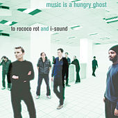Music Is a Hungry Ghost (Deluxe Edition) by To Rococo Rot And I-Sound