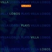 Villa-Lobos Plays Villa-Lobos by Heitor Villa-Lobos
