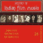 History of Indian Film Music: Jogan (1950), Kala Pani (1958), Kali Ghata (1951), Vol. 26 by Various Artists