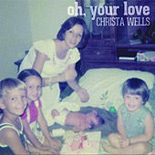 Oh, Your Love - Single by Christa Wells