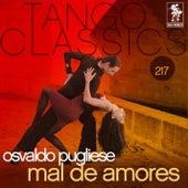 Tango Classics 217: Mal de Amores by Osvaldo Pugliese