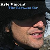 The Best...so Far by Kyle Vincent