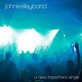 A New Hope / Here  - Single by John Kelley Band