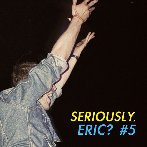 Seriously, Eric? #5 by Various Artists