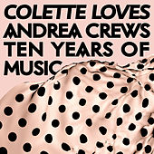 Colette Loves Andrea Crews - Ten Years of Music von Various Artists