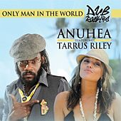 Only Man In The World (feat. Tarrus Riley) by Anuhea