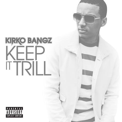 Keep It Trill by Kirko Bangz