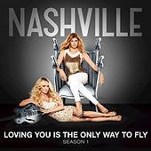 Loving You Is The Only Way To Fly by Nashville Cast
