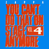 You Can't Do That On Stage Anymore Vol. 4 by Frank Zappa