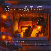 Christmas By the Fire: A Romantic Collection of Contemporary Jazz for the Holidays by Sam Levine
