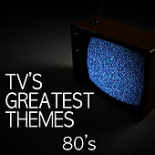 TV's Greatest Themes - 80's by TV Tunesters