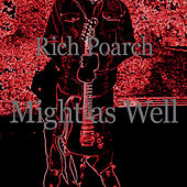 Might as Well by Rich Poarch