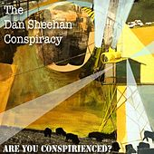 Are You Conspirienced? by The Dan Sheehan Conspiracy