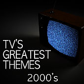 TV's Greatest Themes - 2000's by TV Tunesters