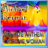 Private Anthem of Some Woman by Michael Berman