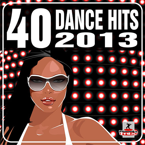40 Dance Hits 2013 by Various Artists