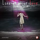 Life without love by Suthikant Music