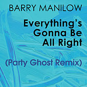 Everything's Gonna Be All Right (Party Ghost Remix) by Barry Manilow