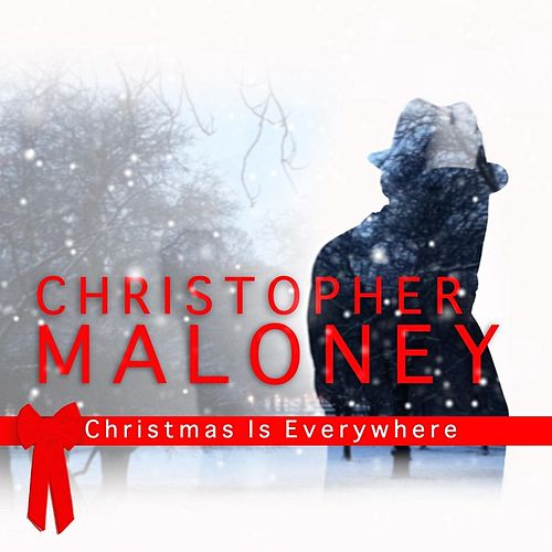 Christmas Is Everywhere by Christopher Maloney
