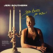 You Better Go Now by Jeri Southern