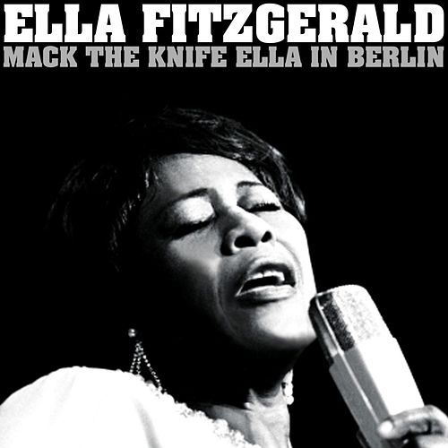 'Mack The Knife' Ella In Berlin by Ella Fitzgerald