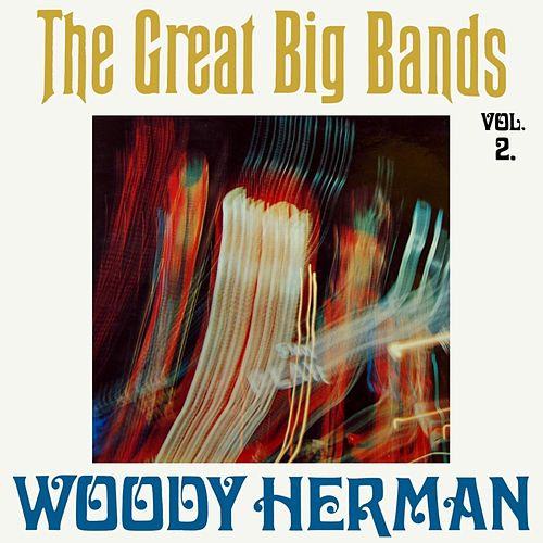 The Great Big Bands Volume 2 by Woody Herman