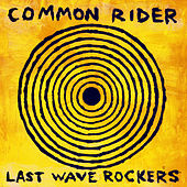 Last Wave Rockers by Common Rider
