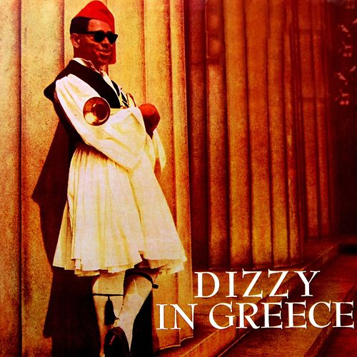 Dizzy In Greece by Dizzy Gillespie