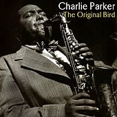 The Original Bird by Charlie Parker