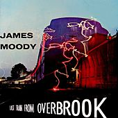 Last Train From Overbrook by James Moody