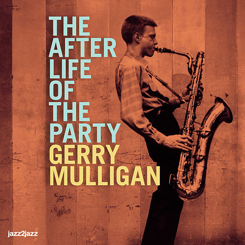 The After Life of the Party (Extended) by Gerry Mulligan