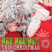 Bad Bad Boy This Christmas by Mycle Wastman