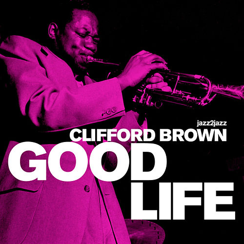 Good Life (Extended) by Clifford Brown